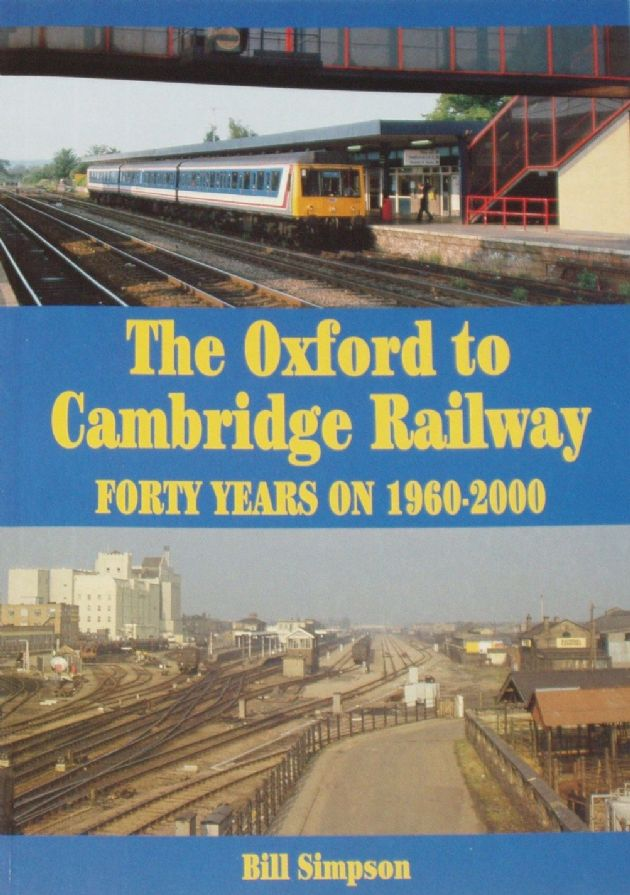 The Oxford to Cambridge Railway - Forty Years On 1960-2000, by Bill Simpson